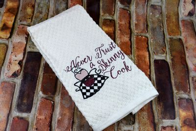 Embroidered Kitchen Towel - Never Trust a Skinny Cook $6.99