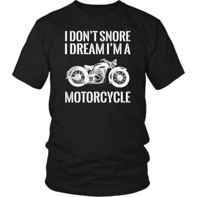 Motorcycle T-Shirt, Biker T-Shirt,I Don't Snore I Dream I'm A Motorcycle T-Shirt, Motorcycle Gift, Biker Gift $20.99