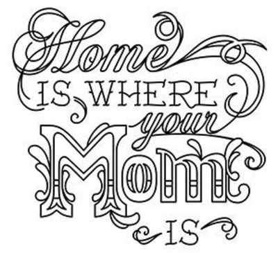 """""""Home Is Where Your Mom Is"""" Stitch a sweet tribute to Mom with this typographic design. Downloads as a PDF. Use pattern transfer paper to trace design for hand-stitching. - UTH6346 (Hand Embroidery) 00452995-050713-0940-8"""