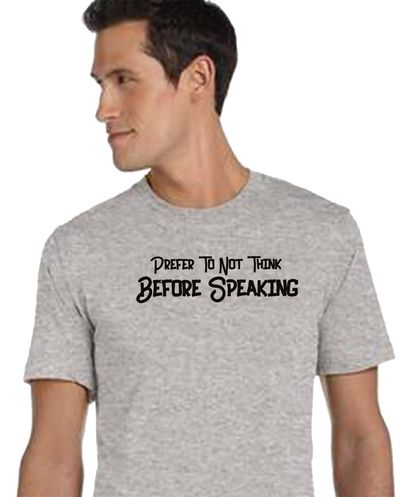 Prefer Not To Think, Before Speaking Shirt. A Shirt to Get You in Trouble. Unisex Style, Jersey Tee is a Classic Shirt. $24.00