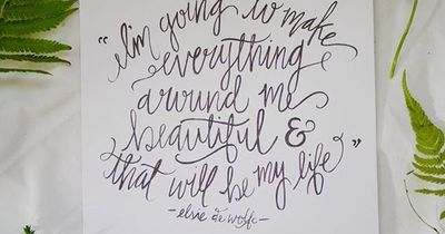 I'm going to make everything around me beautiful and that will be my life.