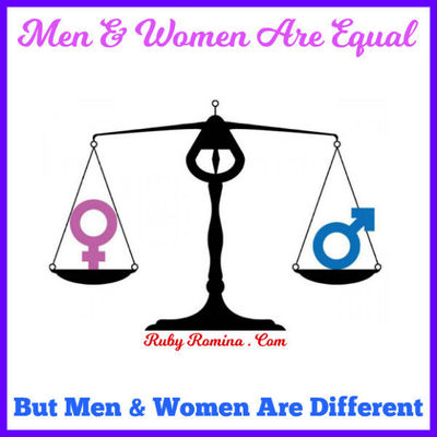 MEN AND WOMEN ARE EQUAL BUT MEN AND WOMEN ARE DIFFERENT - but hey lets celebrate our differences and learn to understand our opposite gender romantic love partners ...
