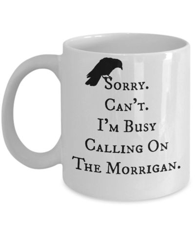Sorry Can't I'm Busy Calling On The Morrigan $17.45