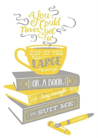 """You could never get a cup of tea large enough or a book long enough to suit me."" -C.S. Lewis <3. Probably pinned this before.. but it gets truer every day"