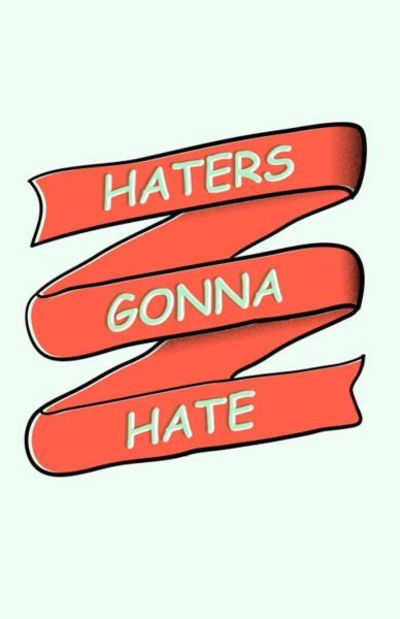 Haters Gonna Hate - Humor