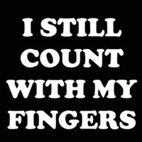 Who do you know who would love this? I Still Count With My Fingers Unisex T-Shirt Handcrafted in the USA! $22.99