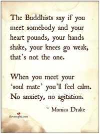 The Buddhists say if you meet somebody and your heart pounds