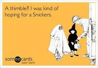 A thimble?! I was kind of hoping for a Snickers.