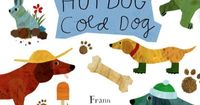 Hot Dog, Cold Dog: Book About Opposites All dachshunds! New Release April 2014