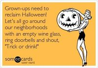 "Grown-ups need to reclaim Halloween! Let's all go around our neighborhoods with an empty wine glass, ring doorbells and shout, ""Trick or drink!"" #StJamesWinery #Wine #Winery #MissouriWinery #MissouriWines #funny"