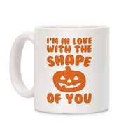 I'm In Love With The Shape of You Pumpkin Parody Ceramic Coffee Mug $14.99 �œ�Handcrafted in the USA! �œ�