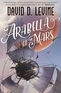 Arabella Of Mars by David D. Levine ~ Expected publication: July 12th 2016 by Tor ~ Genre: Science Fiction