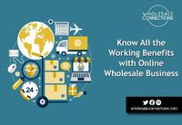 Know All the Working Benefits with Online Wholesale Business.   Working benefits in the online wholesale business and, benefits of making connections with wholesalers, everyone needs to consider mentioned points.  http://wholesaleconnections-uk.blogsp...