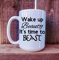 Wake up Beauty It's time to Beast Mug. Personalized mug, Custom mug, Funny Mug, 15oz mug. dishwasher and microwave safe mug $15.00