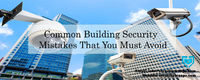 Common-Building-Security-Mistakes-That-You-Must-Avoid-1.jpg