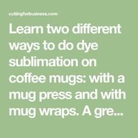 Learn two different ways to do dye sublimation on coffee mugs: with a mug press and with mug wraps. A great intro for Silhouette Cameo and Cricut users.