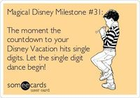 Magical Disney Milestone #31: The moment the countdown to your Disney Vacation hits single digits. Let the single digit dance begin!
