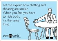 Let me explain how chatting and cheating are similar. When you feel you have to hide both, it's the same thing.