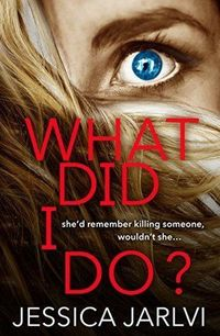 Title: What Did I Do? Author: Jessica Jarlvi Publisher: Aria Publication Date: May 1, 2018 Page Count: 272 My rating: 2 stars About the book: The new heart-poun