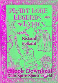 PLANT LORE, LEGENDS AND LYRICS eBOOK ~ By Richard Folkard, is a 19th century complied encyclopaedia of plants and flowers and also explores the myths in plant kingdom