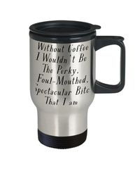 Without coffee dirty rude vulgar 14 oz stainless steel travel mug gag gift| batchelor party |batchelorette party | $20.95