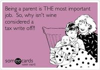 Being a parent is THE most important job. So, why isn't wine considered a tax write off?!