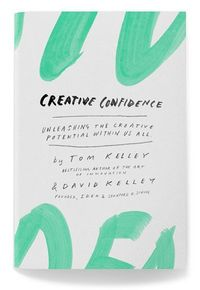 'Creative Confidence: Unleashing the Creative Potential Within Us All', David Kelley (Author), Thomas Kelley (Author)