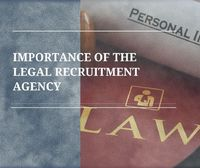 Importance of the Legal Recruitment Agency
