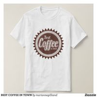 BEST COFFEE IN TOWN T-Shirt