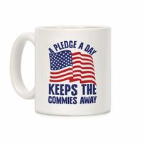 A Pledge A Day Keeps The Commies Away Ceramic Coffee Mug $15.99 �œ� Handcrafted in USA! �œ� Support American Artisans