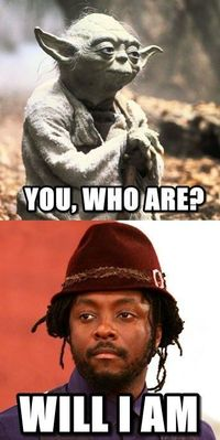 """You, who are? Will I Am."" I'm usually not into memes, but this had me on my knees laughing."
