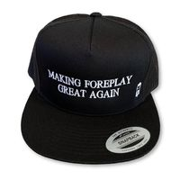 "THIGHBRUSH® - ""Making Foreplay Great Again"" - Trucker Snapback Hat - Black - Flat Bill"