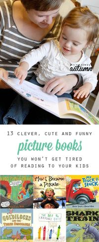 Clever picture books you won't get tired of reading to your kids. Looking for some new picture books you won't mind reading over and over here? Click here.