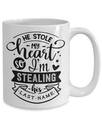 Wedding engagement marriage he stole my heart so i'm stealing his last name gift| white ceramic coffee mug $17.45