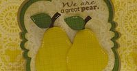we are a great pear ~ did this for my hubby's anniversary card