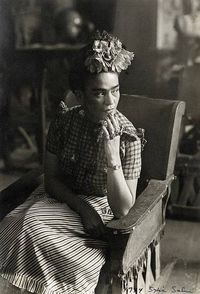 Frida Kahlo. I love her. She's so true to herself!