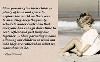 Slow Parenting means allowing our children to work out who they are rather than what we want them to be.
