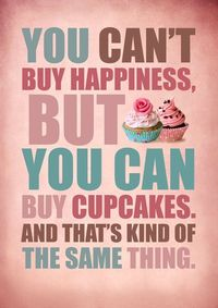 You+can't+buy+happiness+but+you+can+buy+cupcakes.....+by+Gayana,+$15.00