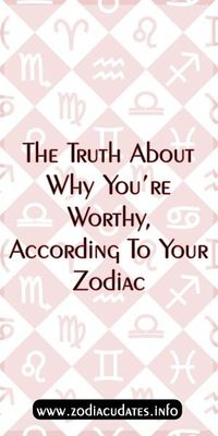 The Truth About Why You're Worthy, According To Your Zodiac