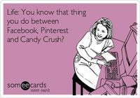 Life: You know that thing you do between Facebook, Pinterest and Candy Crush?