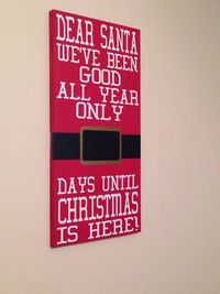 DIY Countdown to Christmas! Get a wooden sign, paint the background and words, then use chalkboard paint on the belt so you can change the days left! Love it!