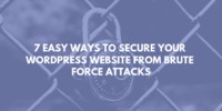 7 Easy Ways to Secure Your WordPress Website from Brute Force Attacks