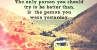 The only person you should try to be better than, is the person you were yesterday... #quotes #words #inspirational