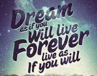 Dream as you will live forever