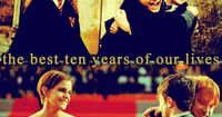 the best ten years of our lives. this actually made me start to cry. HP FOREVER!