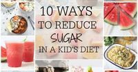 Ten easy ways you can reduce sugar in your childrens' diet. Try these simple food swaps | My Fussy Eater Blog