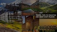TRAVEL TIPS TO PAKISTAN AND MUST VISIT PLACES