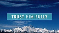 Trust Him Fully video