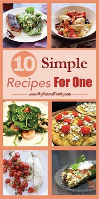�€œDinner , Party of One!�€ - 10 Simple Recipes for One Person - MyNaturalFamily.com #recipes