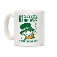 You Can't Get A Hangover If You're Drunk 24/7 Ceramic Coffee Mug $14.99 �œ�Handcrafted in the USA! �œ�